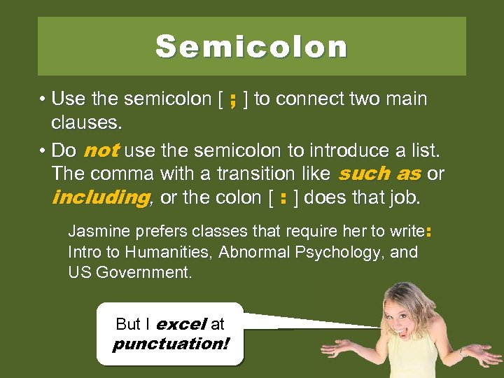 Semicolon • Use the semicolon [ ; ] to connect two main clauses. •
