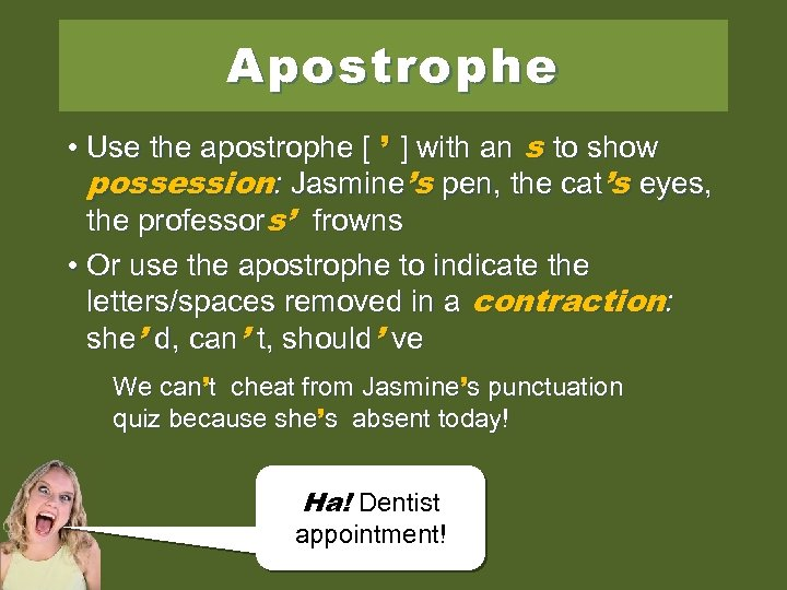 Apostrophe • Use the apostrophe [ ' ] with an s to show possession: