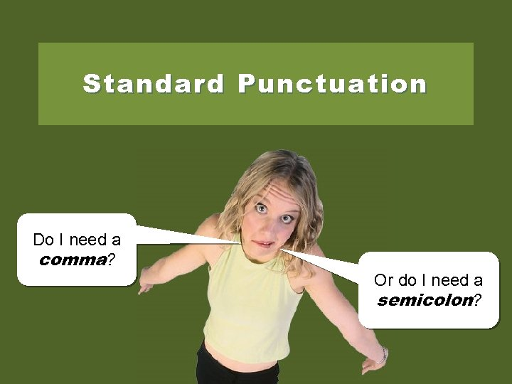 Standard Punctuation Do I need a comma? Or do I need a semicolon?