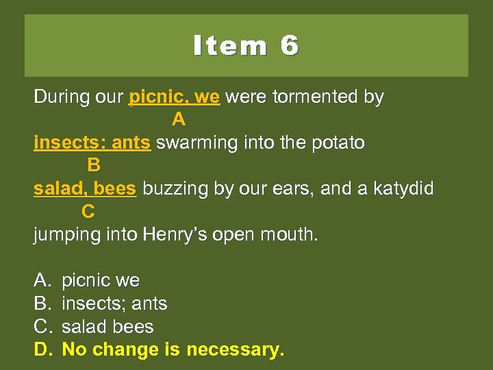 Item 6 During our picnic, we were tormented by A insects: ants swarming into