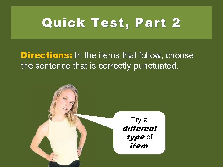 Quick Test, Part 2 Directions: In the items that follow, choose the sentence that