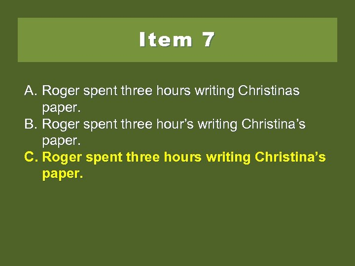 Item 7 A. Roger spent three hours writing Christinas paper. B. Roger spent three