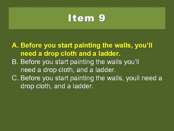 Item 9 A. Before you start painting the walls, you'll need a drop cloth