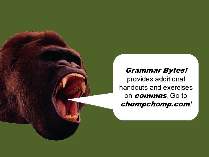 chomp! Grammar Bytes! provides additional chomp! handouts and exercises on commas. Go to chomp.