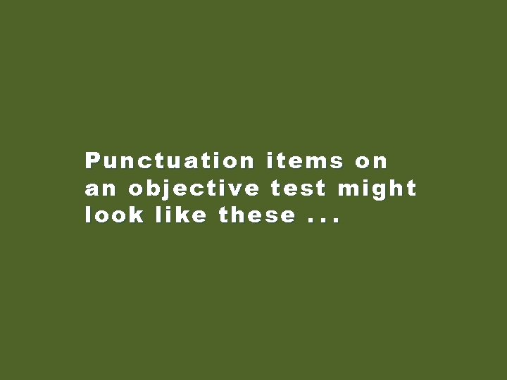 Punctuation items on an objective test might look like these. . .