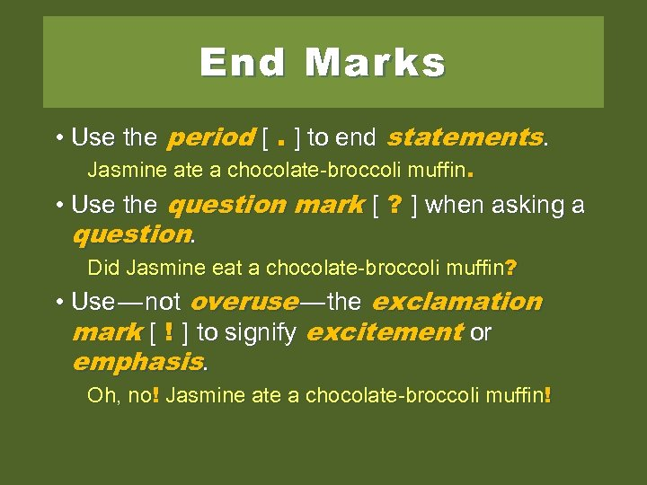 End Marks • Use the period [. ] to end statements. Jasmine ate a