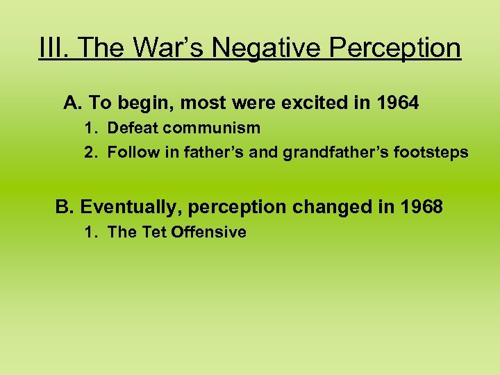 III. The War's Negative Perception A. To begin, most were excited in 1964 1.