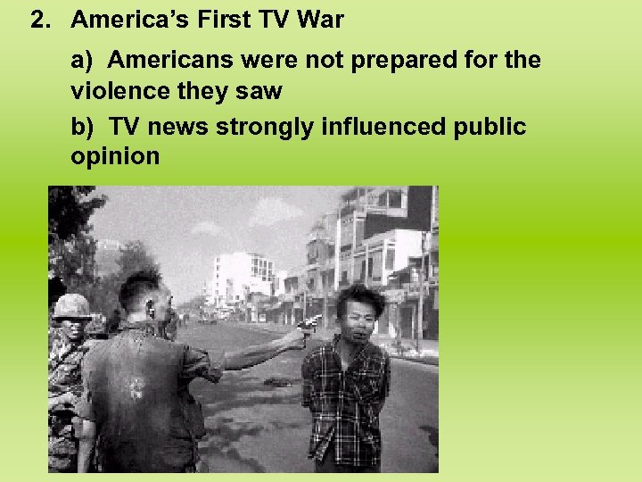 2. America's First TV War a) Americans were not prepared for the violence they