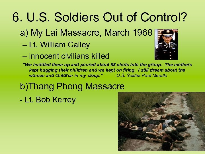 6. U. S. Soldiers Out of Control? a) My Lai Massacre, March 1968 –