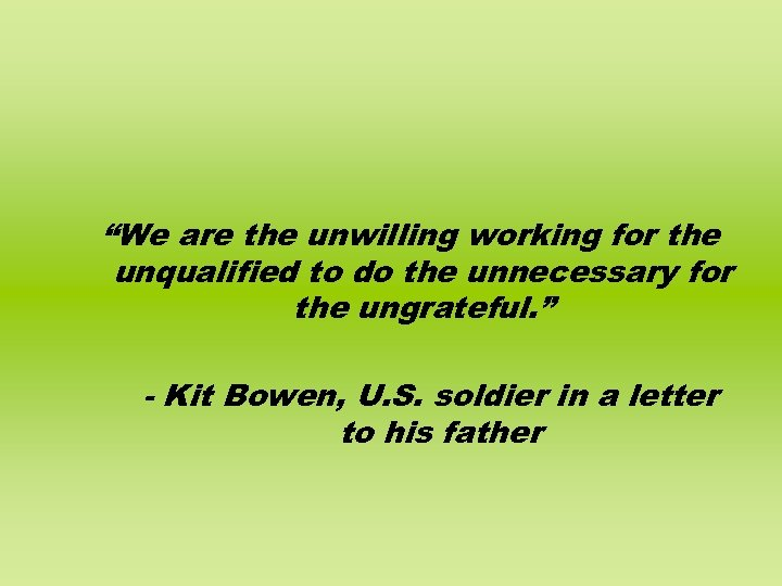 """We are the unwilling working for the unqualified to do the unnecessary for the"