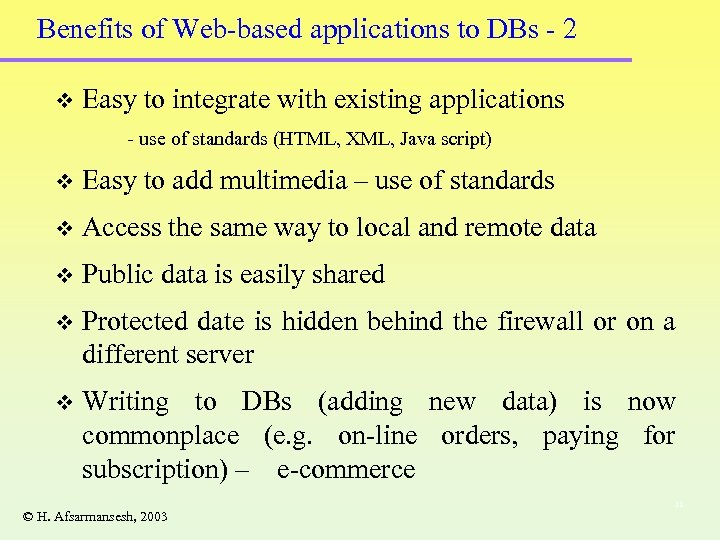 Benefits of Web-based applications to DBs - 2 v Easy to integrate with existing
