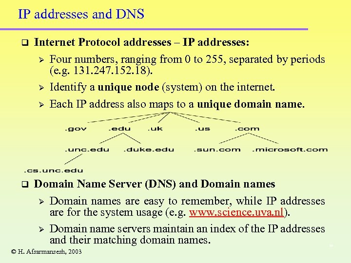 IP addresses and DNS q Internet Protocol addresses – IP addresses: Ø Four numbers,
