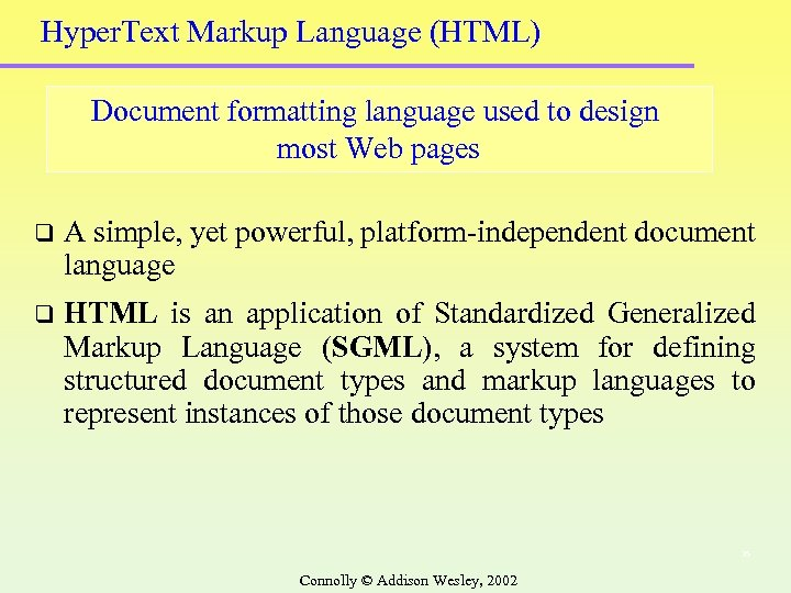 Hyper. Text Markup Language (HTML) Document formatting language used to design most Web pages