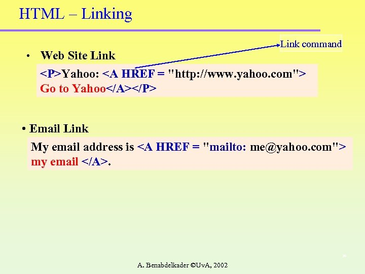 HTML – Linking Link command • Web Site Link <P>Yahoo: <A HREF =