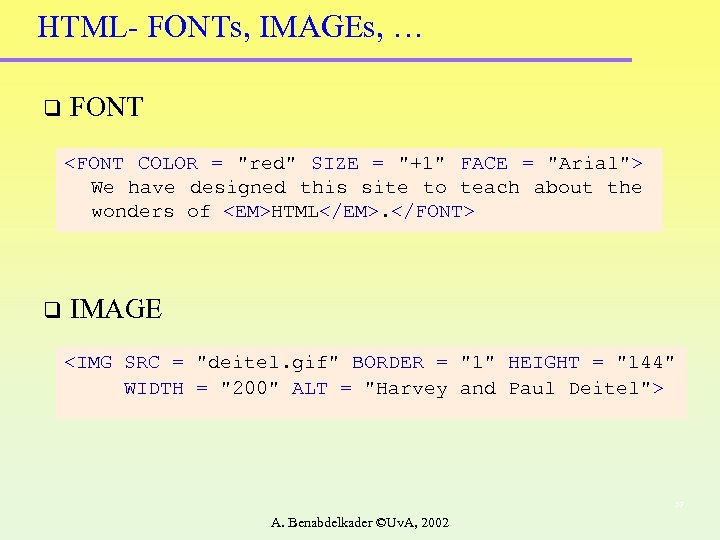 HTML- FONTs, IMAGEs, … q FONT <FONT COLOR =