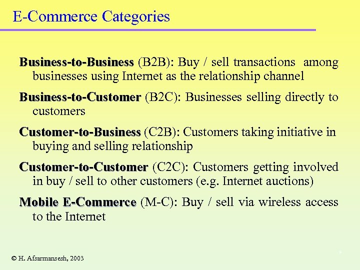 E-Commerce Categories Business-to-Business (B 2 B): Buy / sell transactions among businesses using Internet