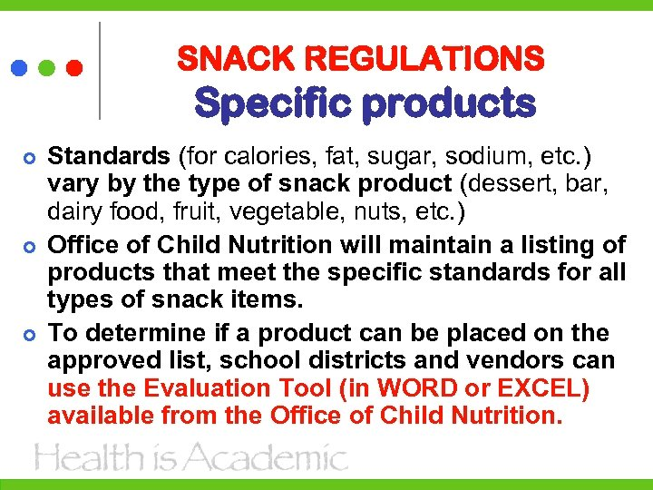 SNACK REGULATIONS Specific products Standards (for calories, fat, sugar, sodium, etc. ) vary by