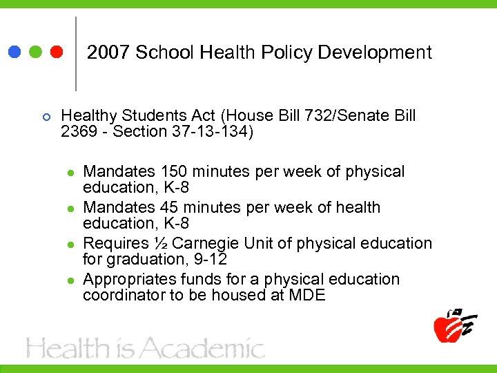 2007 School Health Policy Development Healthy Students Act (House Bill 732/Senate Bill 2369 -