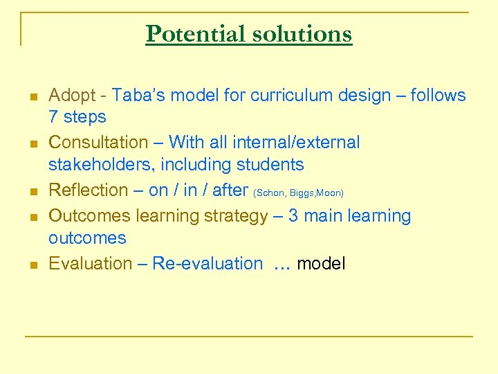 Potential solutions n n n Adopt - Taba's model for curriculum design – follows