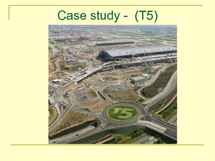 Case study - (T 5)
