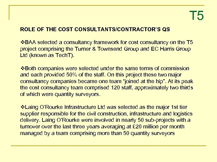 T 5 ROLE OF THE COST CONSULTANTS/CONTRACTOR'S QS v. BAA selected a consultancy framework
