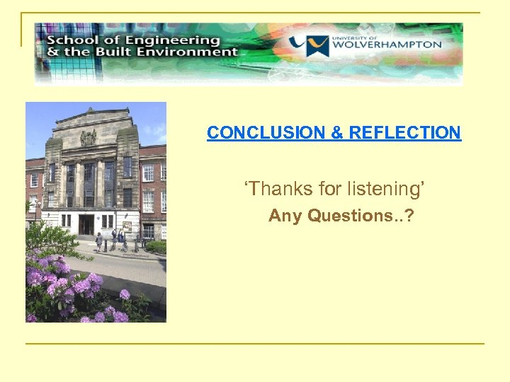 CONCLUSION & REFLECTION 'Thanks for listening' Any Questions. . ?