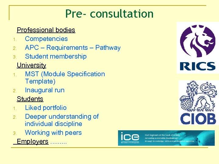 Pre- consultation Professional bodies 1. Competencies 2. APC – Requirements – Pathway 3. Student