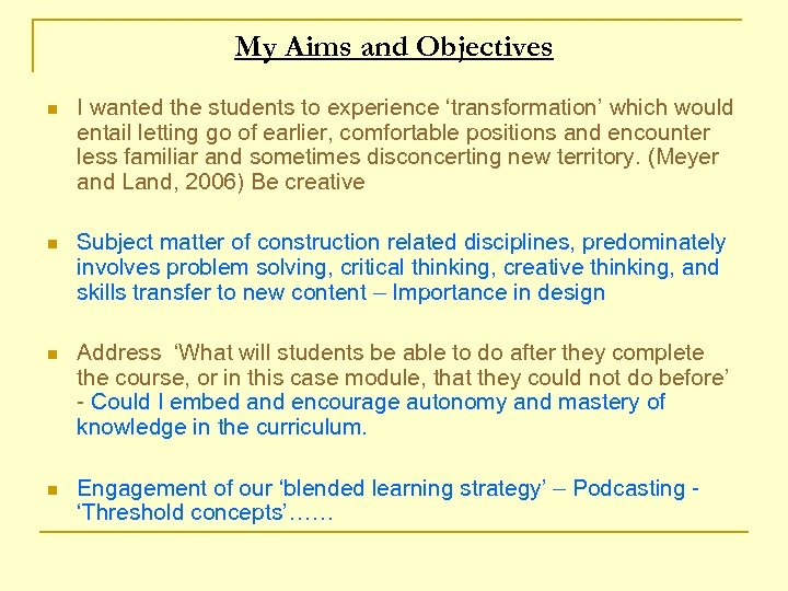 My Aims and Objectives n I wanted the students to experience 'transformation' which would