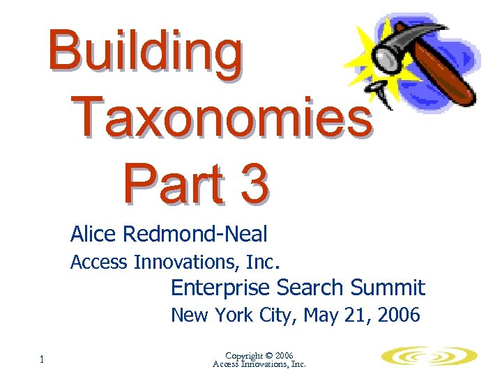 Building Taxonomies Part 3 Alice Redmond-Neal Access Innovations, Inc. Enterprise Search Summit New York