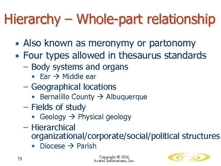 Hierarchy – Whole-part relationship • Also known as meronymy or partonomy • Four types