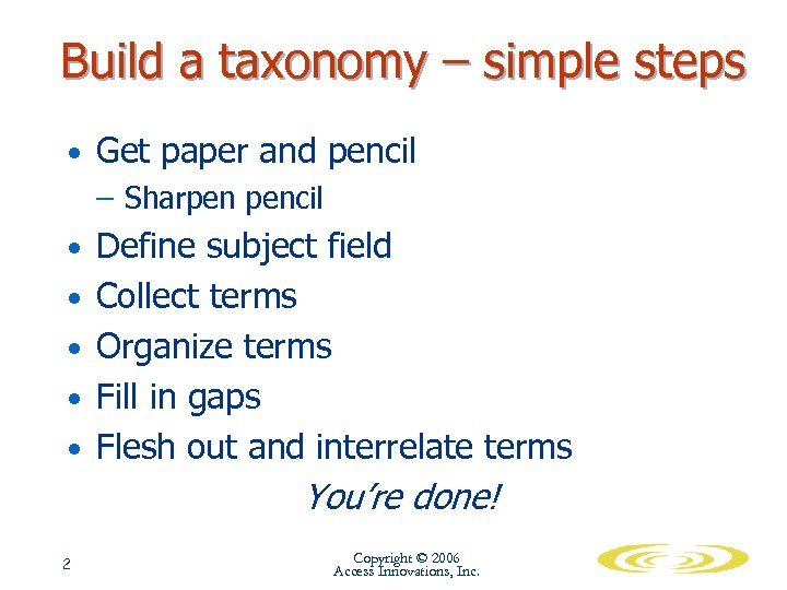 Build a taxonomy – simple steps • Get paper and pencil – Sharpen pencil