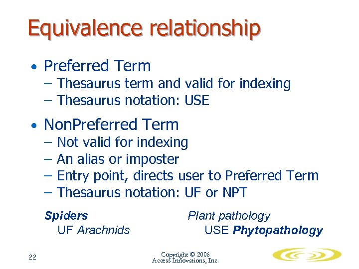 Equivalence relationship • Preferred Term – Thesaurus term and valid for indexing – Thesaurus