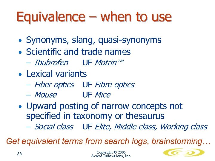 Equivalence – when to use • Synonyms, slang, quasi-synonyms • Scientific and trade names