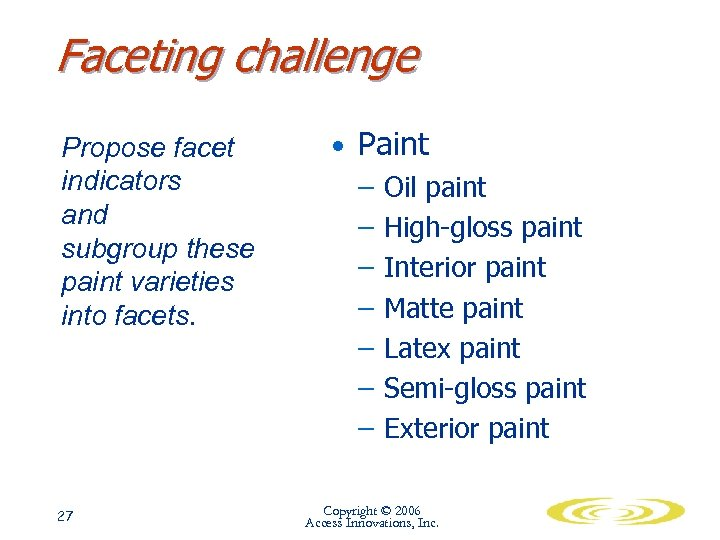 Faceting challenge Propose facet indicators and subgroup these paint varieties into facets. 27 •