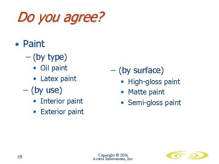 Do you agree? • Paint – (by type) • Oil paint • Latex paint