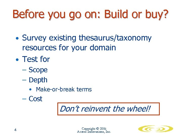Before you go on: Build or buy? • Survey existing thesaurus/taxonomy resources for your