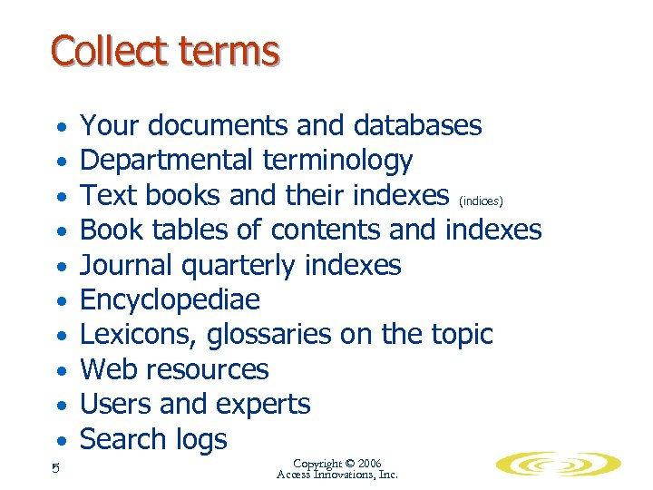 Collect terms • • • 5 Your documents and databases Departmental terminology Text books