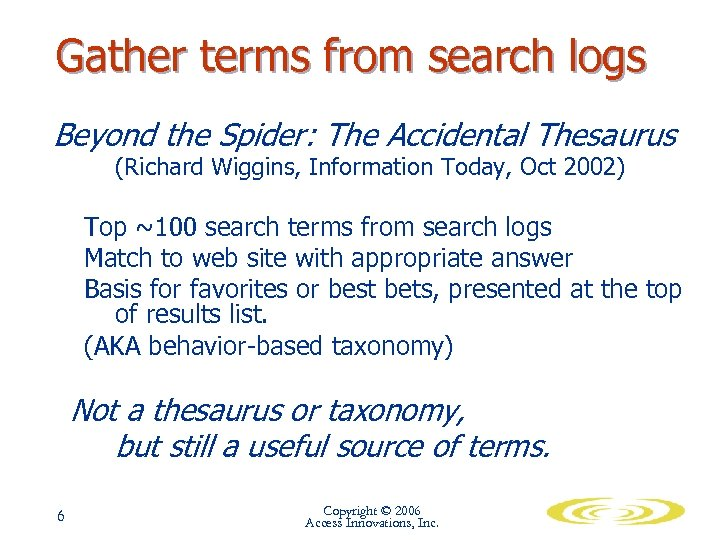Gather terms from search logs Beyond the Spider: The Accidental Thesaurus (Richard Wiggins, Information