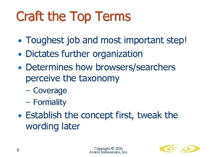 Craft the Top Terms • Toughest job and most important step! • Dictates further
