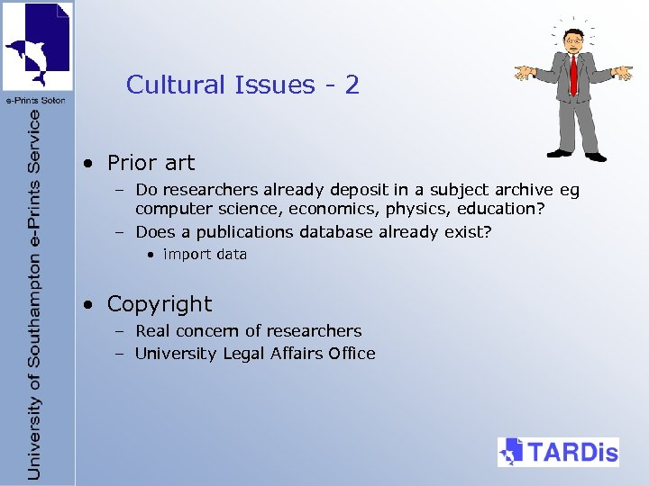 Cultural Issues - 2 • Prior art – Do researchers already deposit in a