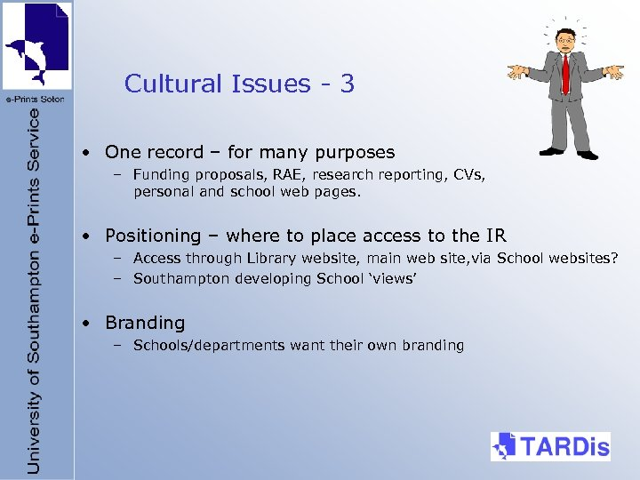 Cultural Issues - 3 • One record – for many purposes – Funding proposals,