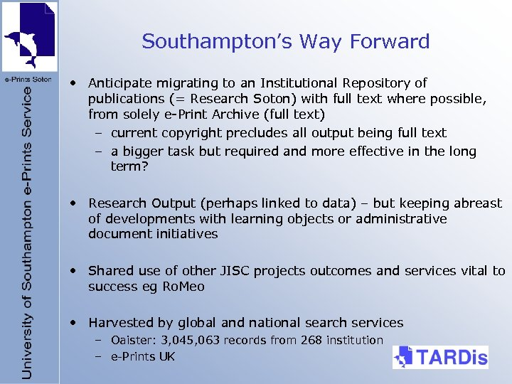 Southampton's Way Forward • Anticipate migrating to an Institutional Repository of publications (= Research