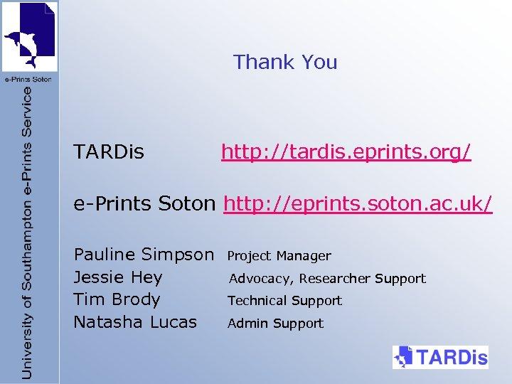 Thank You TARDis http: //tardis. eprints. org/ e-Prints Soton http: //eprints. soton. ac. uk/