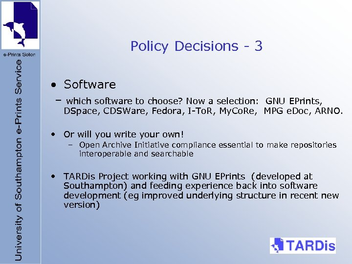 Policy Decisions - 3 • Software – which software to choose? Now a selection: