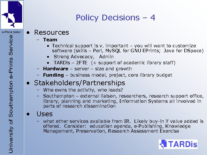Policy Decisions – 4 • Resources – Team • Technical support is v. important