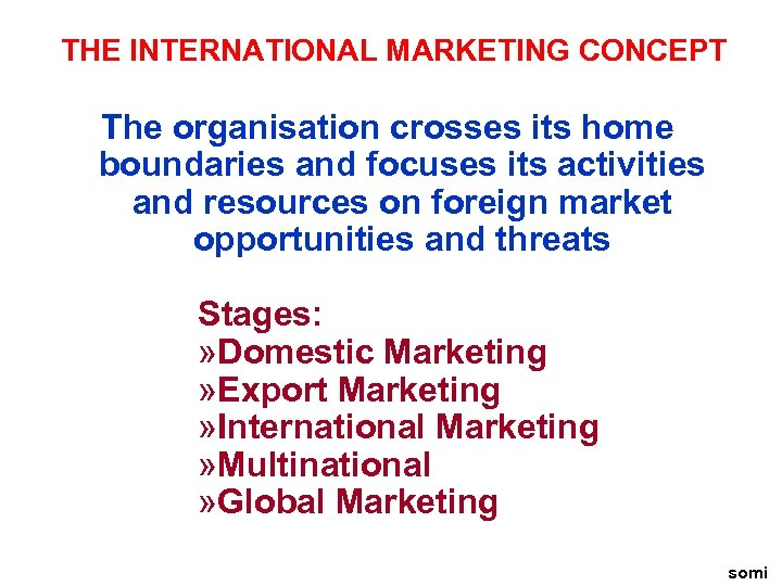 THE INTERNATIONAL MARKETING CONCEPT The organisation crosses its home boundaries and focuses its activities