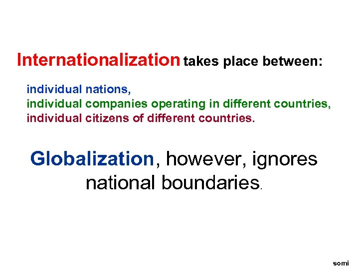 Internationalization takes place between: individual nations, individual companies operating in different countries, individual citizens