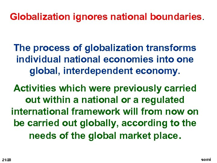 Globalization ignores national boundaries. The process of globalization transforms individual national economies into one