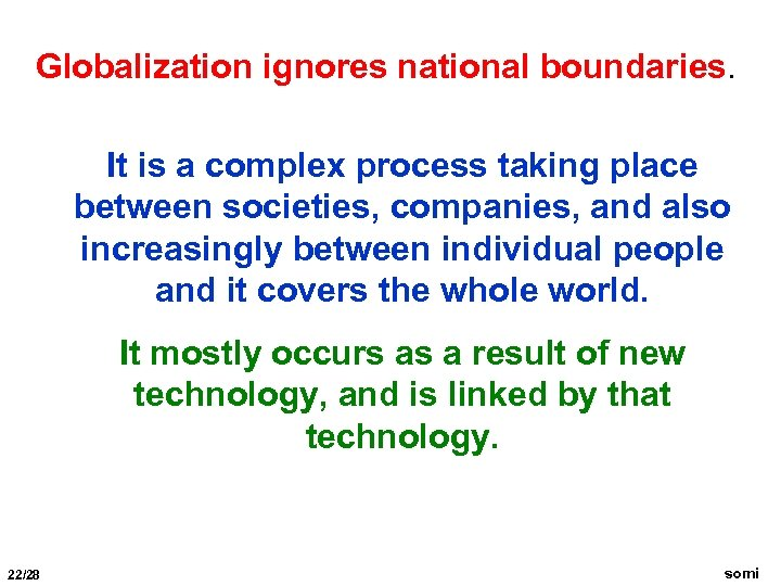 Globalization ignores national boundaries. It is a complex process taking place between societies, companies,