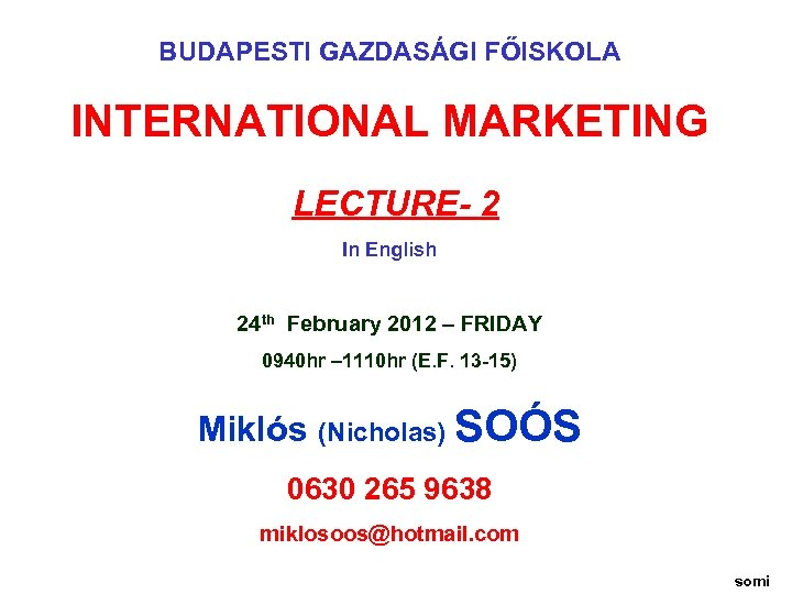 BUDAPESTI GAZDASÁGI FŐISKOLA INTERNATIONAL MARKETING LECTURE- 2 In English 24 th February 2012 –